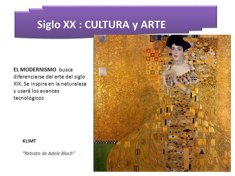 Siglo XX : CULTURA y ARTE KLIMT Retrato de Adele Bloch EL MODERNISMO busca diferenciarse del arte del siglo XIX. Se inspira en la naturaleza y usará l