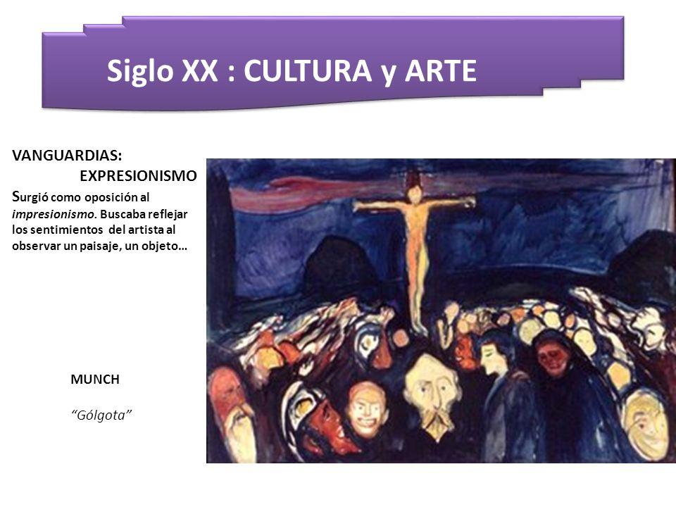 Siglo XX : CULTURA y ARTE MUNCH Gólgota VANGUARDIAS: EXPRESIONISMO S urgió como oposición al impresionismo. Buscaba reflejar los sentimientos del arti