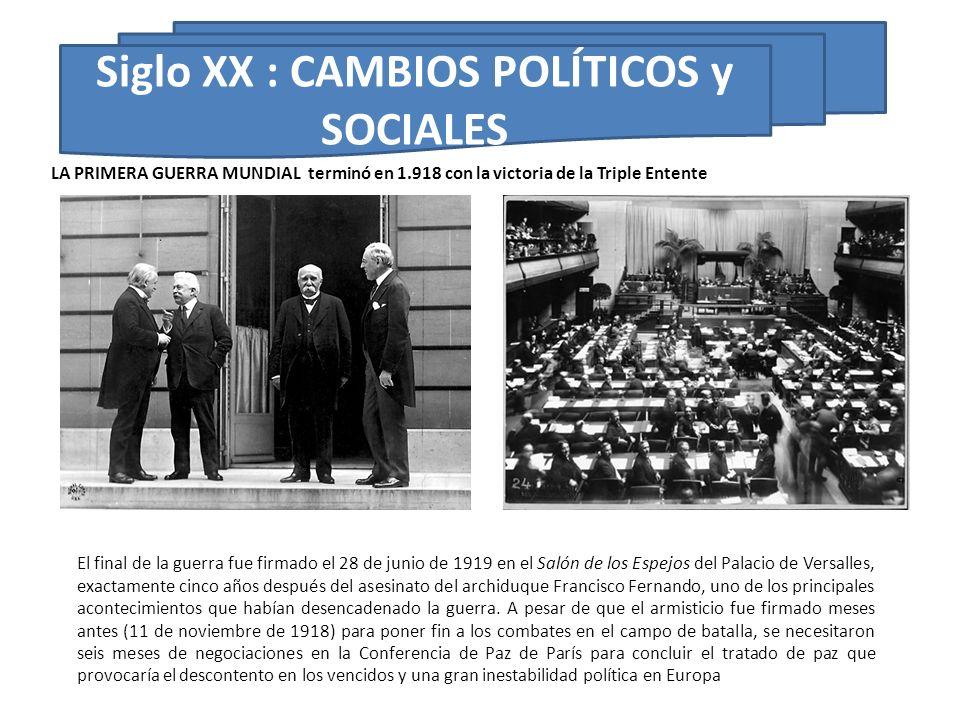LA PRIMERA GUERRA MUNDIAL terminó en 1.918 con la victoria de la Triple Entente Siglo XX : CAMBIOS POLÍTICOS y SOCIALES El final de la guerra fue firm