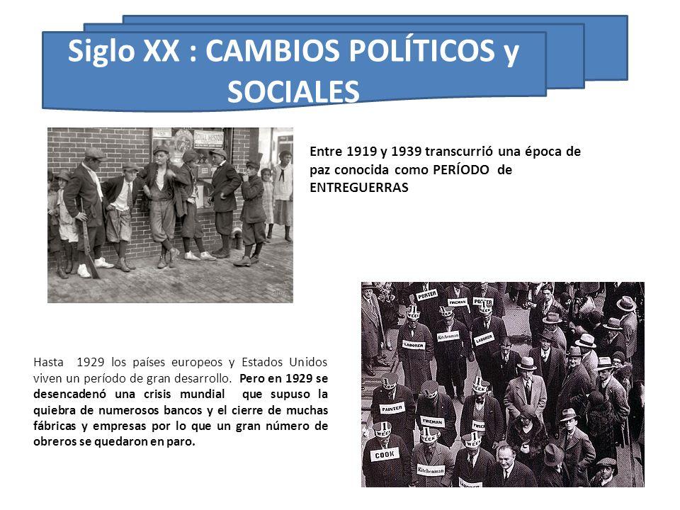 Entre 1919 y 1939 transcurrió una época de paz conocida como PERÍODO de ENTREGUERRAS Siglo XX : CAMBIOS POLÍTICOS y SOCIALES Hasta 1929 los países eur