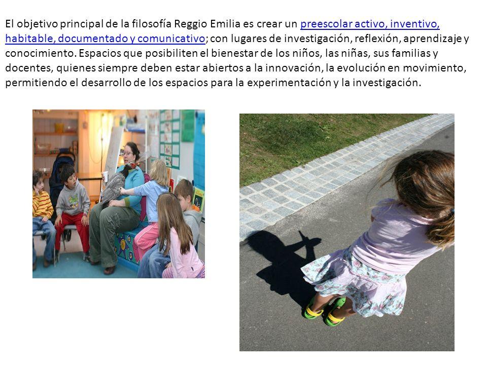 El objetivo principal de la filosofía Reggio Emilia es crear un preescolar activo, inventivo, habitable, documentado y comunicativo; con lugares de in