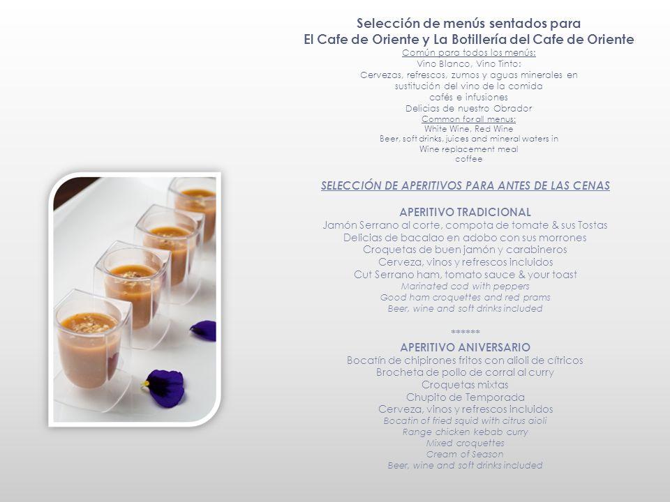 Selección de menús sentados para El Cafe de Oriente y La Botillería del Cafe de Oriente Común para todos los menús: Vino Blanco, Vino Tinto: Cervezas,