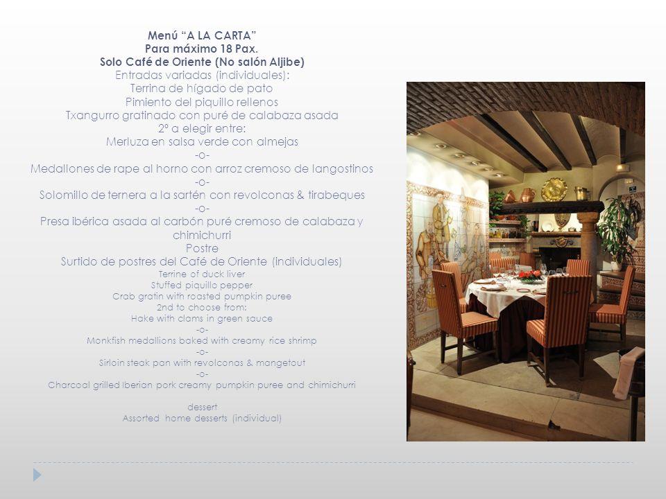 Menú A LA CARTA Para máximo 18 Pax. Solo Café de Oriente (No salón Aljibe) Entradas variadas (individuales): Terrina de hígado de pato Pimiento del pi