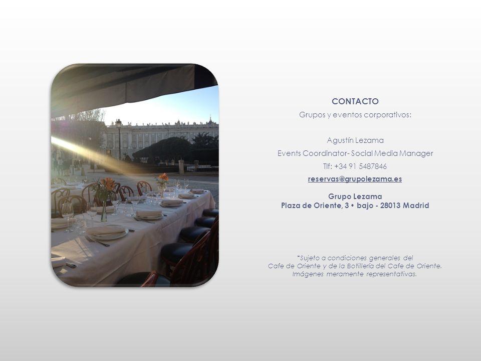 CONTACTO Grupos y eventos corporativos: Agustín Lezama Events Coordinator- Social Media Manager Tlf: +34 91 5487846 reservas@grupolezama.es Grupo Leza