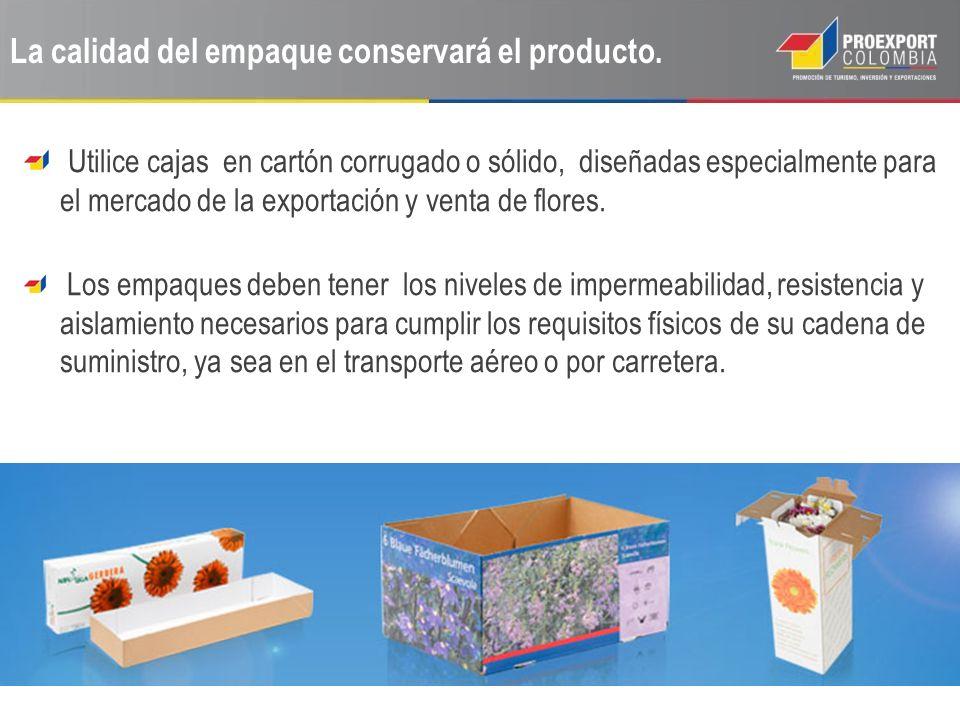La calidad del empaque conservará el producto. Utilice cajas en cartón corrugado o sólido, diseñadas especialmente para el mercado de la exportación y