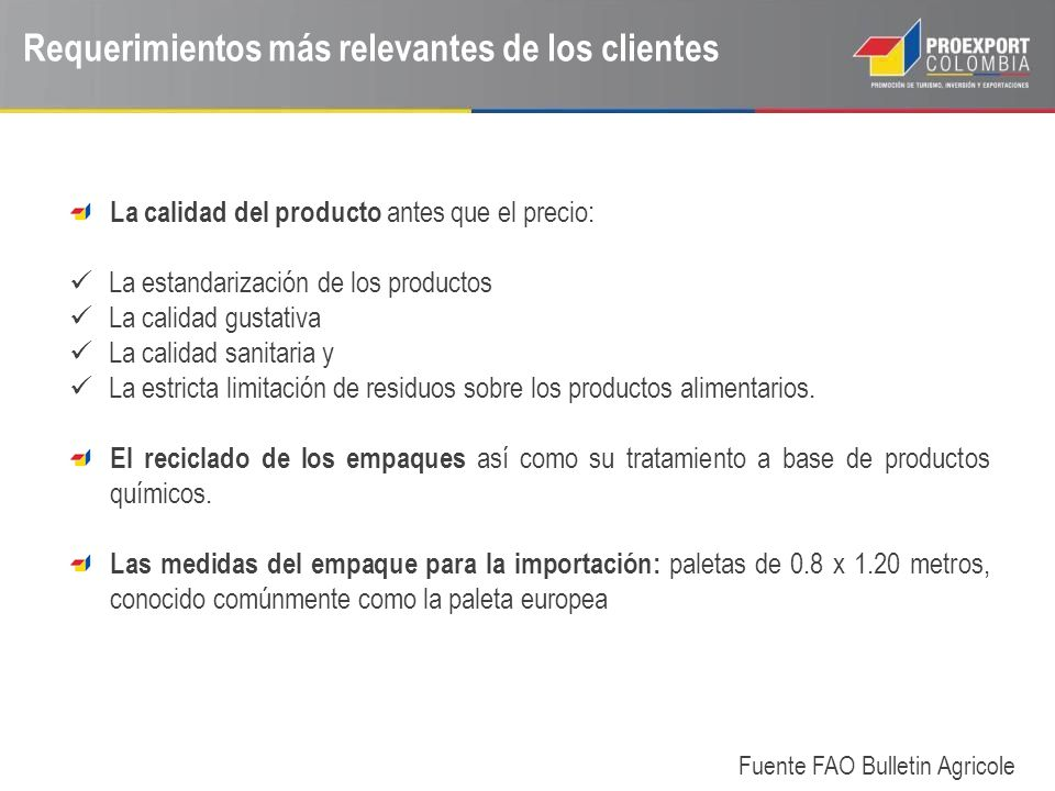 Requerimientos más relevantes de los clientes La calidad del producto antes que el precio: La estandarización de los productos La calidad gustativa La