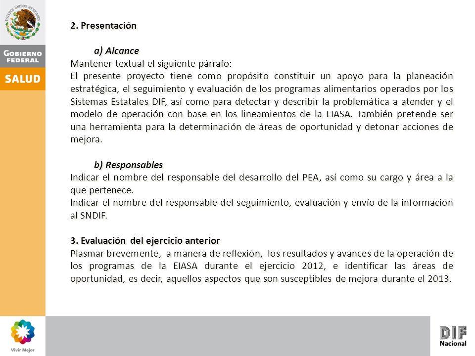 2. Presentación a) Alcance Mantener textual el siguiente párrafo: El presente proyecto tiene como propósito constituir un apoyo para la planeación est