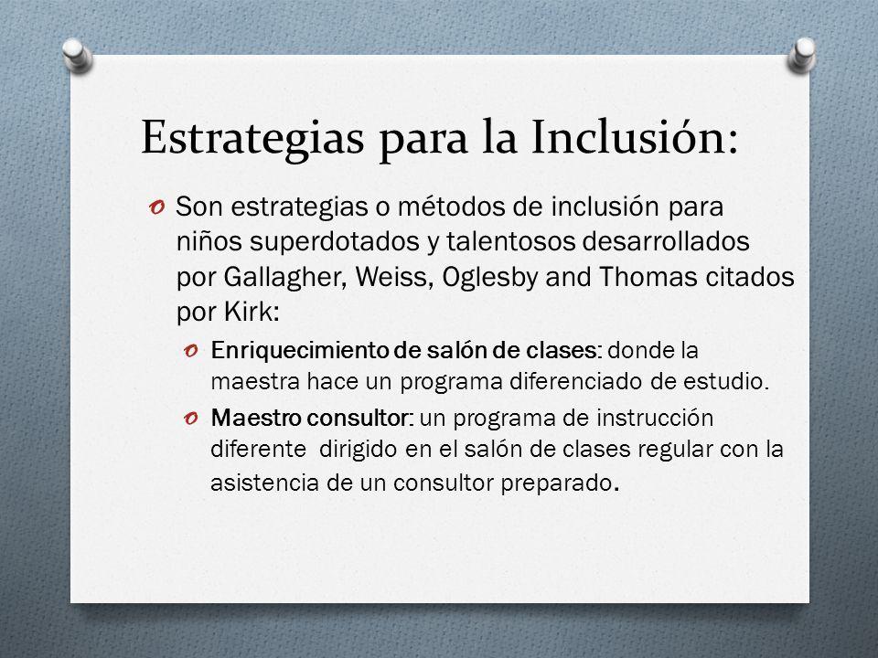 Estrategias para la Inclusión: o Son estrategias o métodos de inclusión para niños superdotados y talentosos desarrollados por Gallagher, Weiss, Ogles