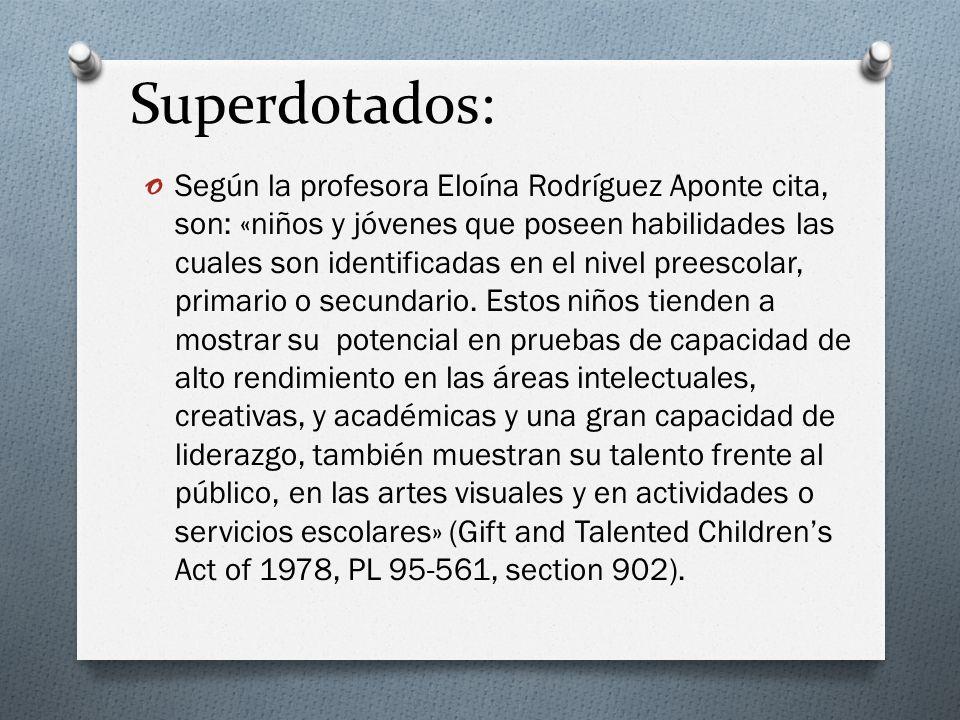Superdotados: o Según la profesora Eloína Rodríguez Aponte cita, son: «niños y jóvenes que poseen habilidades las cuales son identificadas en el nivel