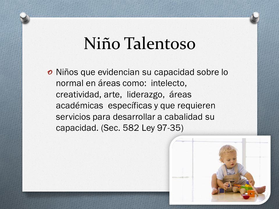 Niño Talentoso o Niños que evidencian su capacidad sobre lo normal en áreas como: intelecto, creatividad, arte, liderazgo, áreas académicas específica