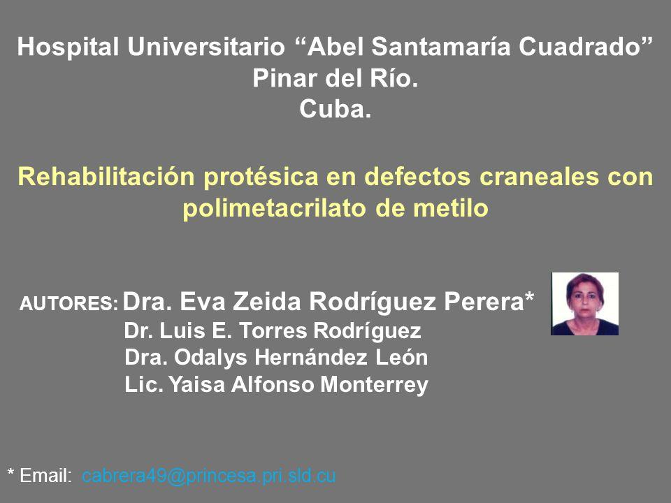 Rehabilitación protésica en defectos craneales con polimetacrilato de metilo AUTORES: Dra. Eva Zeida Rodríguez Perera* Dr. Luis E. Torres Rodríguez Dr