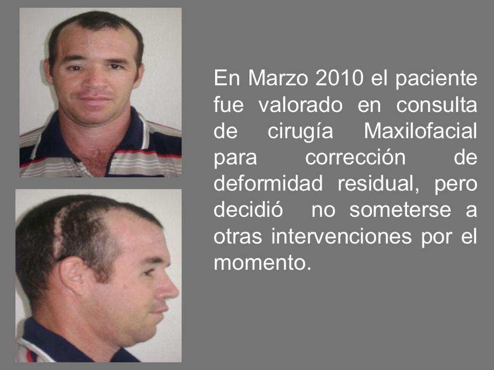 En Marzo 2010 el paciente fue valorado en consulta de cirugía Maxilofacial para corrección de deformidad residual, pero decidió no someterse a otras i