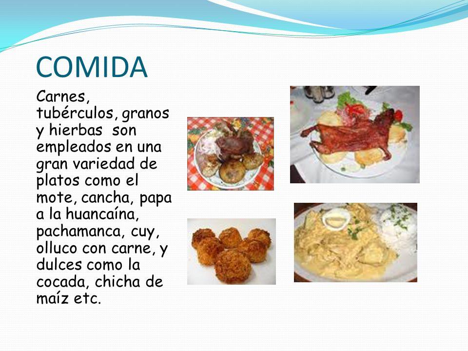 COMIDA Carnes, tubérculos, granos y hierbas son empleados en una gran variedad de platos como el mote, cancha, papa a la huancaína, pachamanca, cuy, o