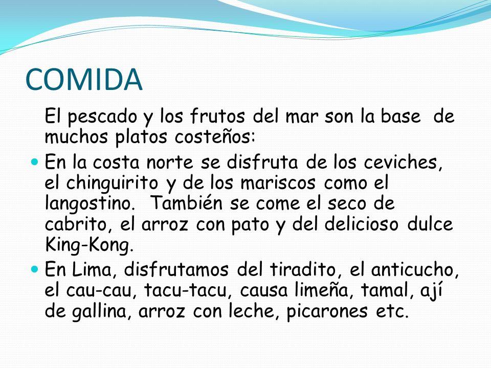 COMIDA El pescado y los frutos del mar son la base de muchos platos costeños: En la costa norte se disfruta de los ceviches, el chinguirito y de los m