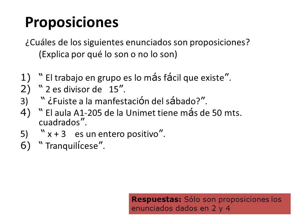 Proposiciones ¿Cuáles de los siguientes enunciados son proposiciones? (Explica por qué lo son o no lo son) 1) El trabajo en grupo es lo m á s f á cil