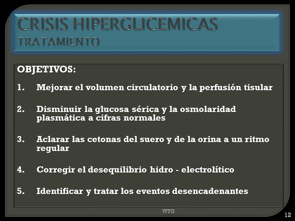 OBJETIVOS: 1.Mejorar el volumen circulatorio y la perfusión tisular 2.Disminuir la glucosa sérica y la osmolaridad plasmática a cifras normales 3.Acla