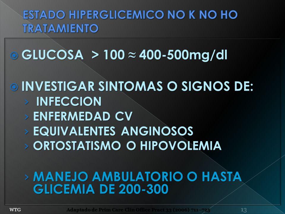 GLUCOSA > 100 400-500mg/dl GLUCOSA > 100 400-500mg/dl INVESTIGAR SINTOMAS O SIGNOS DE: INVESTIGAR SINTOMAS O SIGNOS DE: INFECCION INFECCION ENFERMEDAD