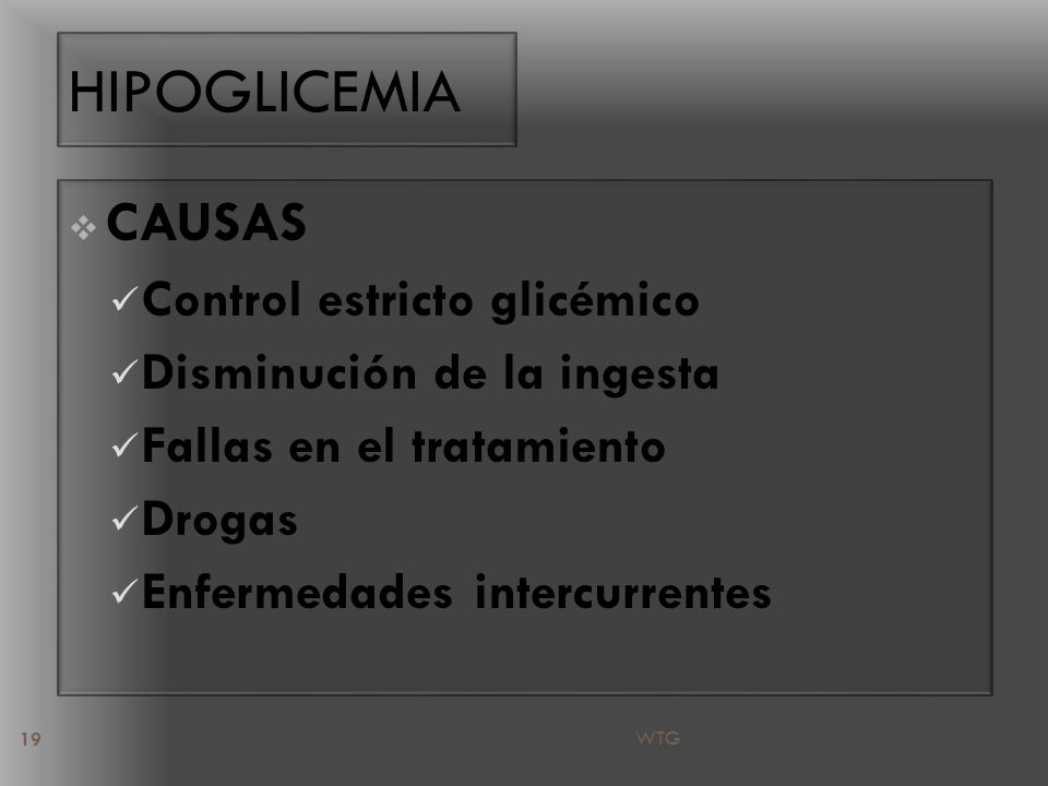 HIPOGLICEMIA CAUSAS Control estricto glicémico Disminución de la ingesta Fallas en el tratamiento Drogas Enfermedades intercurrentes 19 WTG