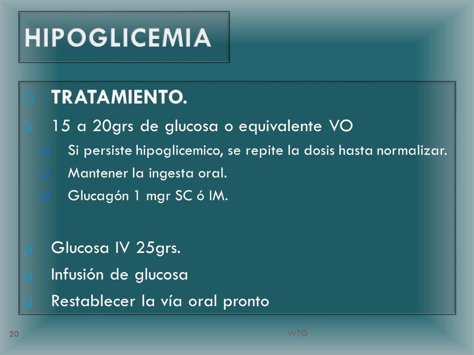 TRATAMIENTO. 15 a 20grs de glucosa o equivalente VO Si persiste hipoglicemico, se repite la dosis hasta normalizar. Mantener la ingesta oral. Glucagón