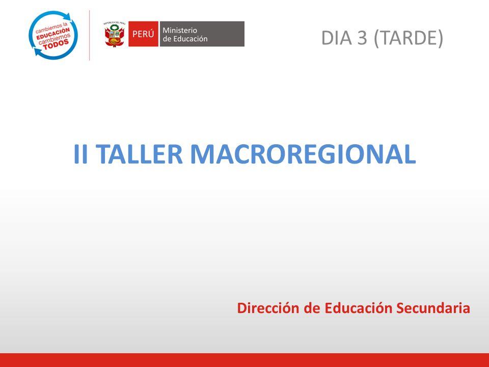 II TALLER MACROREGIONAL DIA 3 (TARDE) Dirección de Educación Secundaria