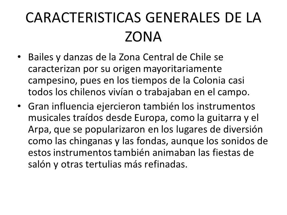 CARACTERISTICAS GENERALES DE LA ZONA Bailes y danzas de la Zona Central de Chile se caracterizan por su origen mayoritariamente campesino, pues en los