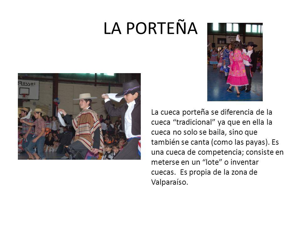 LA PORTEÑA La cueca porteña se diferencia de la cueca tradicional ya que en ella la cueca no solo se baila, sino que también se canta (como las payas)