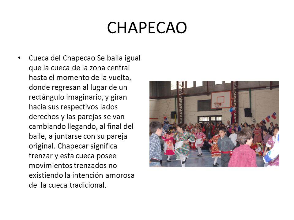CHAPECAO Cueca del Chapecao Se baila igual que la cueca de la zona central hasta el momento de la vuelta, donde regresan al lugar de un rectángulo ima