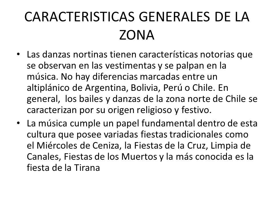 CARACTERISTICAS GENERALES DE LA ZONA Las danzas nortinas tienen características notorias que se observan en las vestimentas y se palpan en la música.