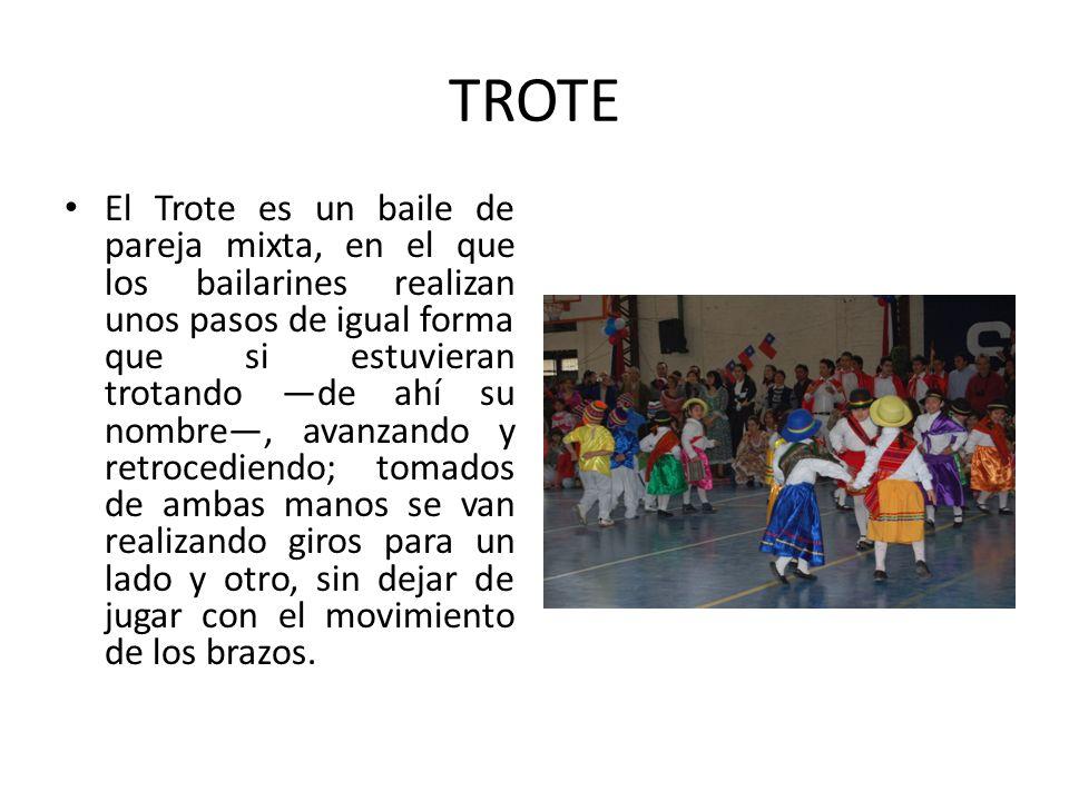 TROTE El Trote es un baile de pareja mixta, en el que los bailarines realizan unos pasos de igual forma que si estuvieran trotando de ahí su nombre, a