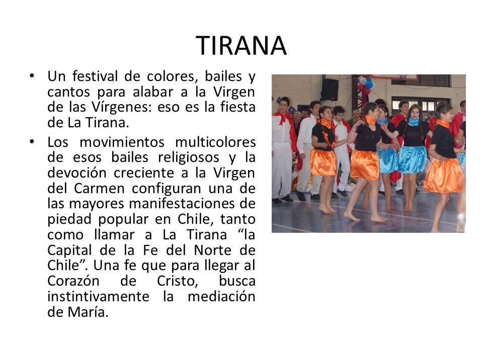 TIRANA Un festival de colores, bailes y cantos para alabar a la Virgen de las Vírgenes: eso es la fiesta de La Tirana. Los movimientos multicolores de