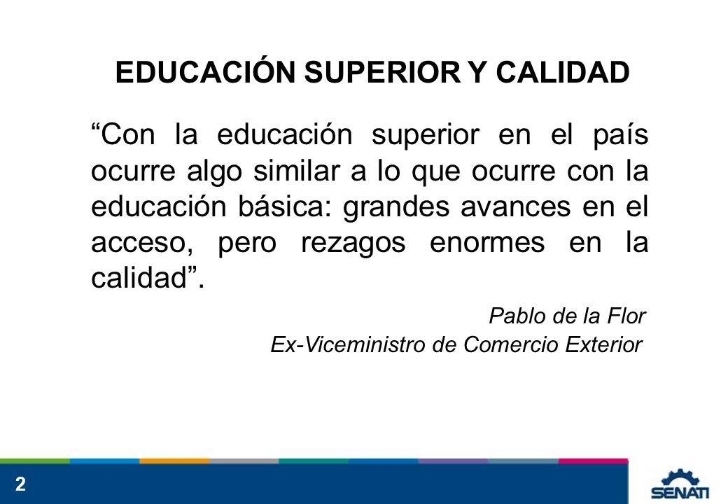 2 EDUCACIÓN SUPERIOR Y CALIDAD Con la educación superior en el país ocurre algo similar a lo que ocurre con la educación básica: grandes avances en el acceso, pero rezagos enormes en la calidad.