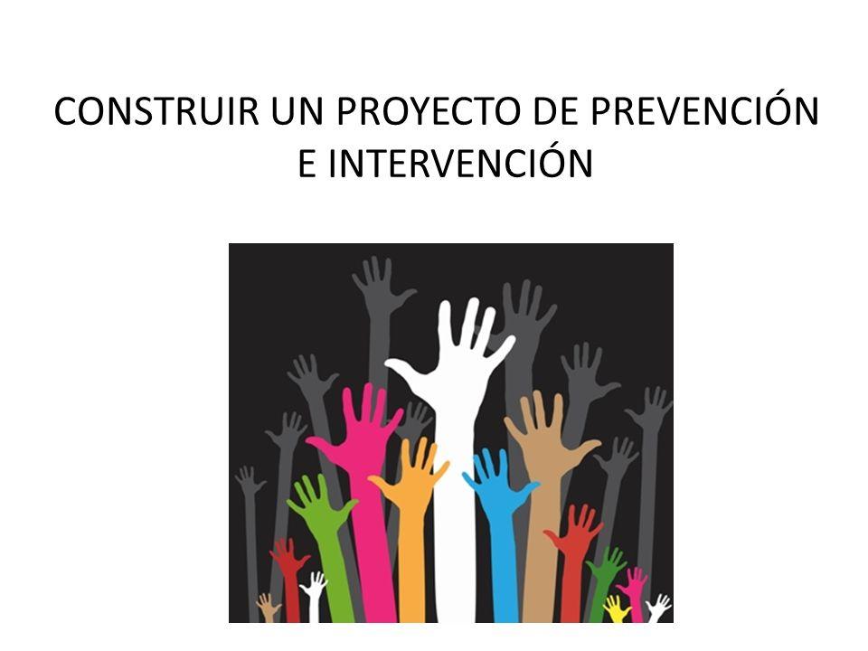 CONSTRUIR UN PROYECTO DE PREVENCIÓN E INTERVENCIÓN