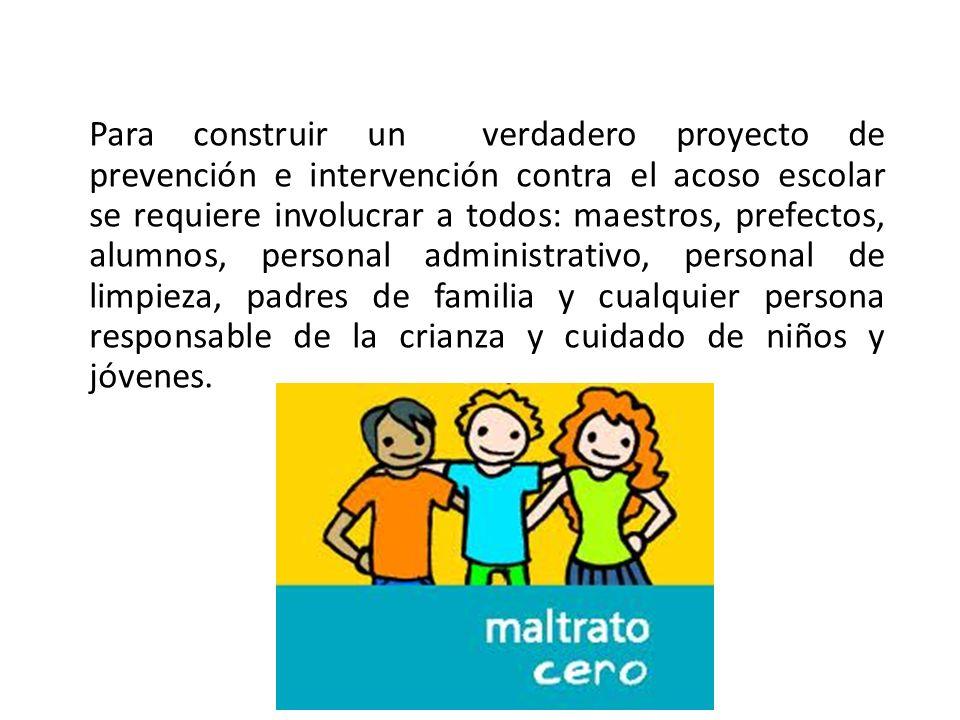 Para construir un verdadero proyecto de prevención e intervención contra el acoso escolar se requiere involucrar a todos: maestros, prefectos, alumnos