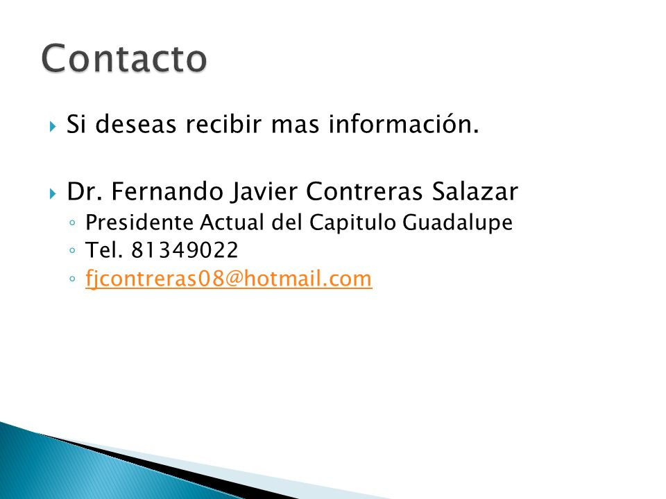 Si deseas recibir mas información. Dr. Fernando Javier Contreras Salazar Presidente Actual del Capitulo Guadalupe Tel. 81349022 fjcontreras08@hotmail.