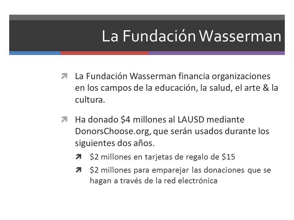 La Fundación Wasserman La Fundación Wasserman financia organizaciones en los campos de la educación, la salud, el arte & la cultura. Ha donado $4 mill