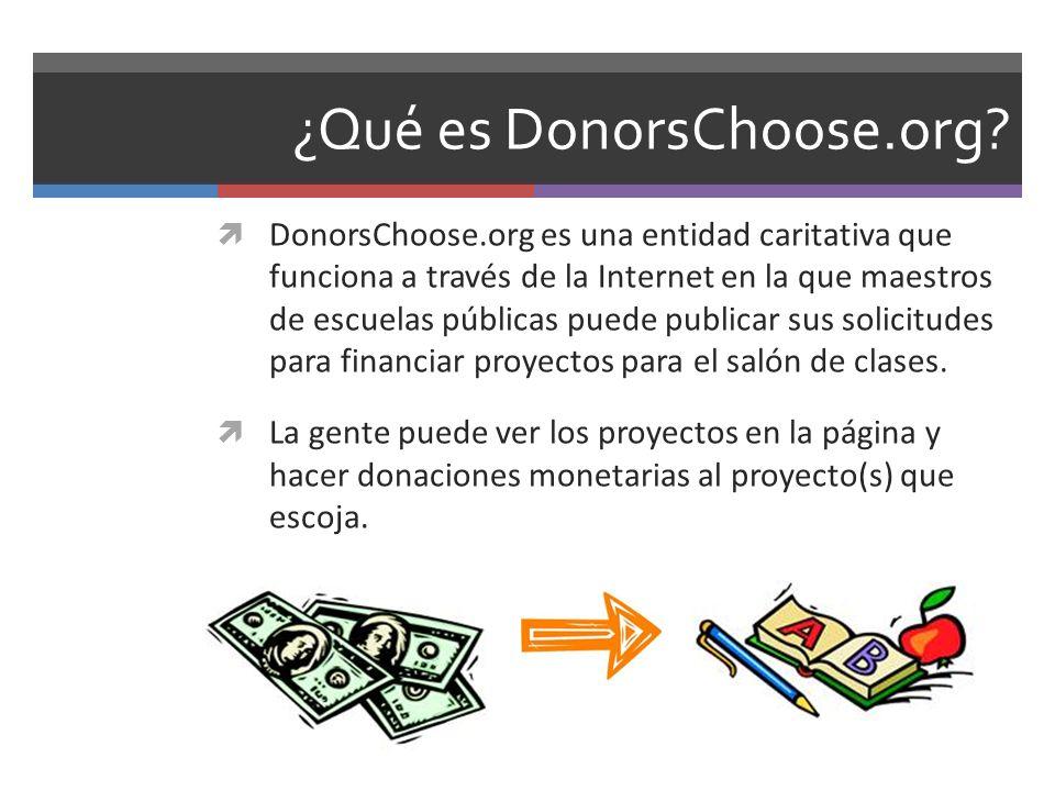 ¿Qué es DonorsChoose.org? DonorsChoose.org es una entidad caritativa que funciona a través de la Internet en la que maestros de escuelas públicas pued