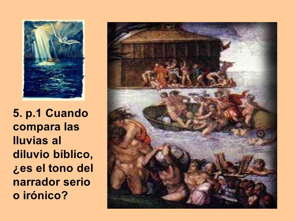 5. p.1 Cuando compara las lluvias al diluvio bíblico, ¿es el tono del narrador serio o irónico?