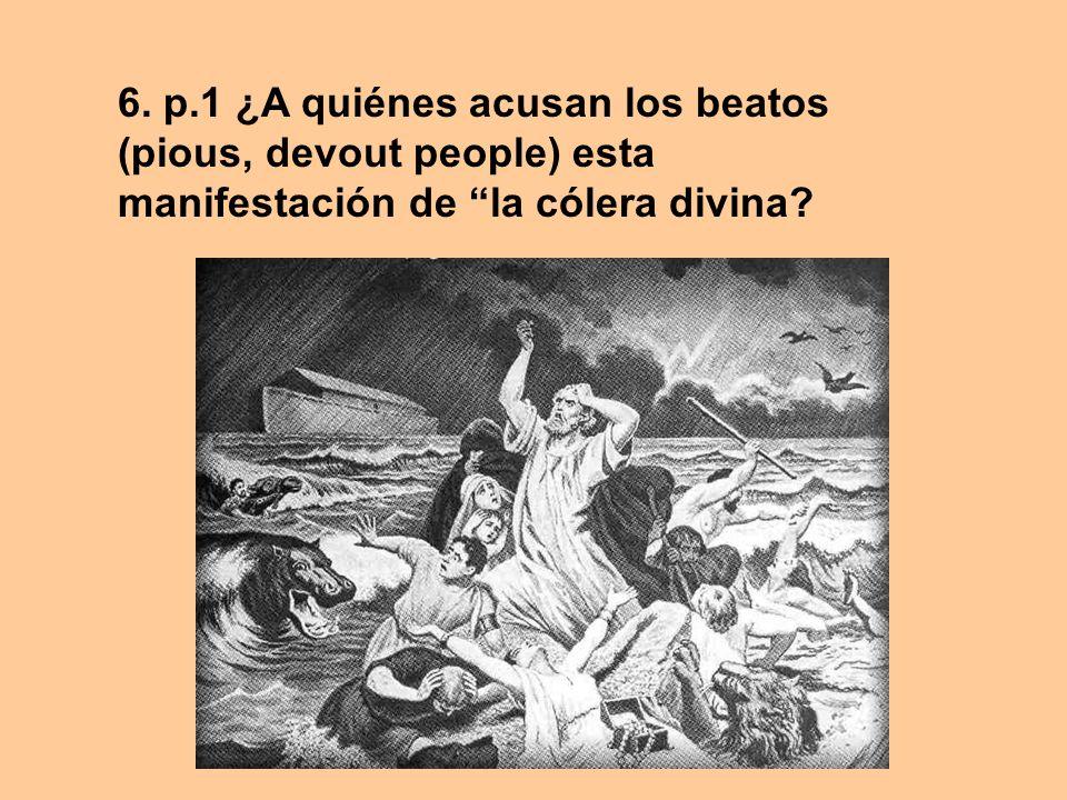 6. p.1 ¿A quiénes acusan los beatos (pious, devout people) esta manifestación de la cólera divina?