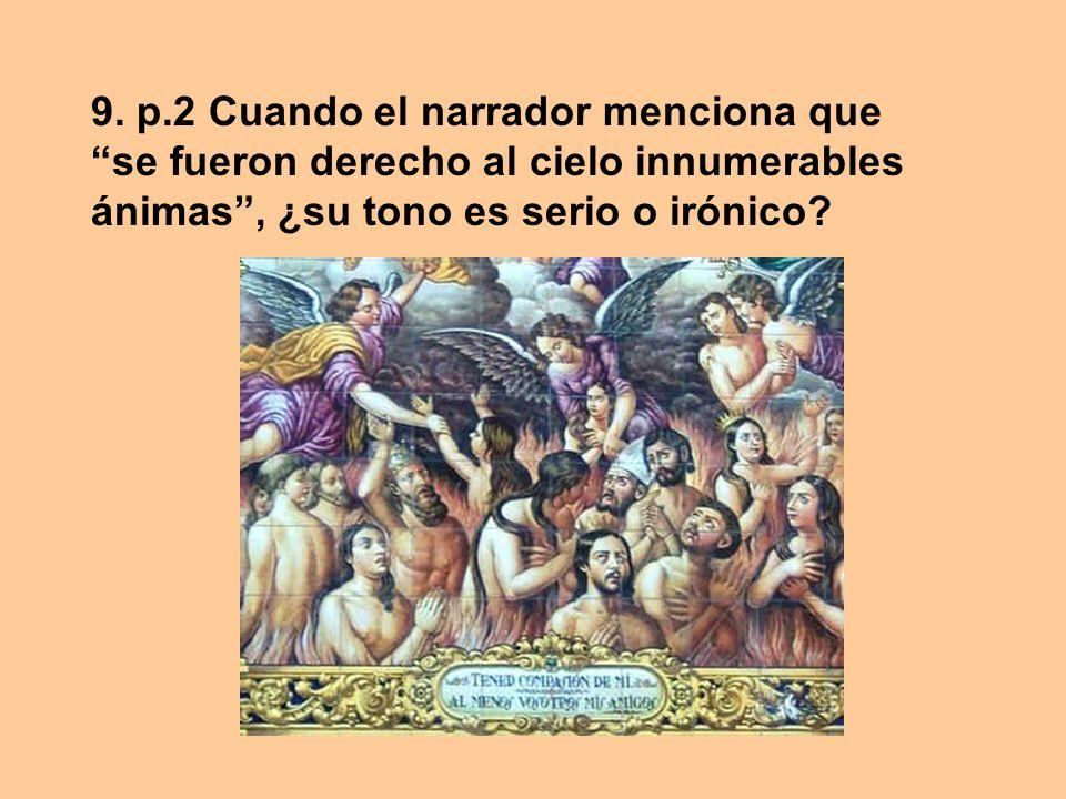 9. p.2 Cuando el narrador menciona que se fueron derecho al cielo innumerables ánimas, ¿su tono es serio o irónico?