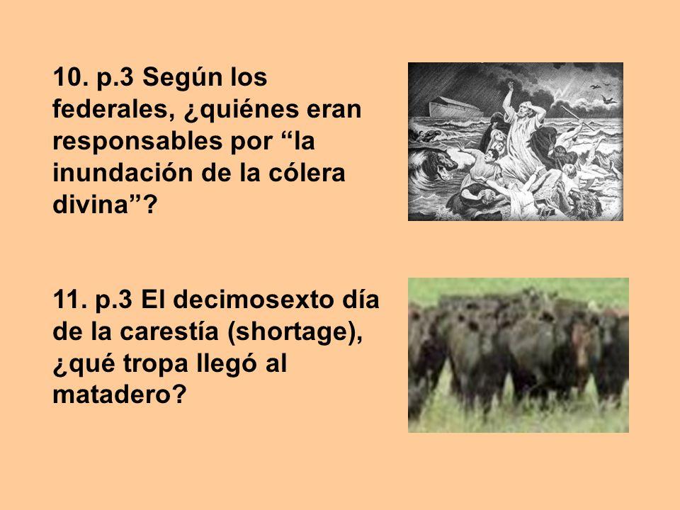 10. p.3 Según los federales, ¿quiénes eran responsables por la inundación de la cólera divina? 11. p.3 El decimosexto día de la carestía (shortage), ¿