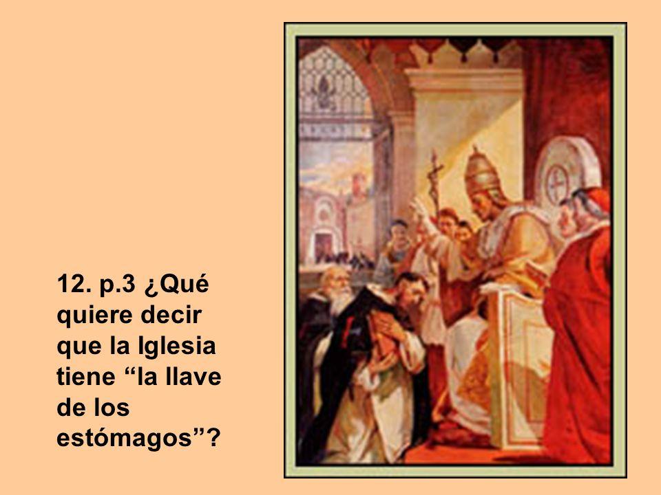 12. p.3 ¿Qué quiere decir que la Iglesia tiene la llave de los estómagos?