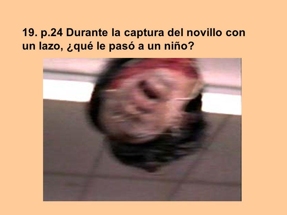 19. p.24 Durante la captura del novillo con un lazo, ¿qué le pasó a un niño?