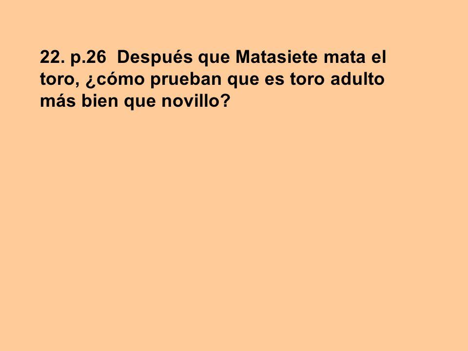 22. p.26 Después que Matasiete mata el toro, ¿cómo prueban que es toro adulto más bien que novillo?