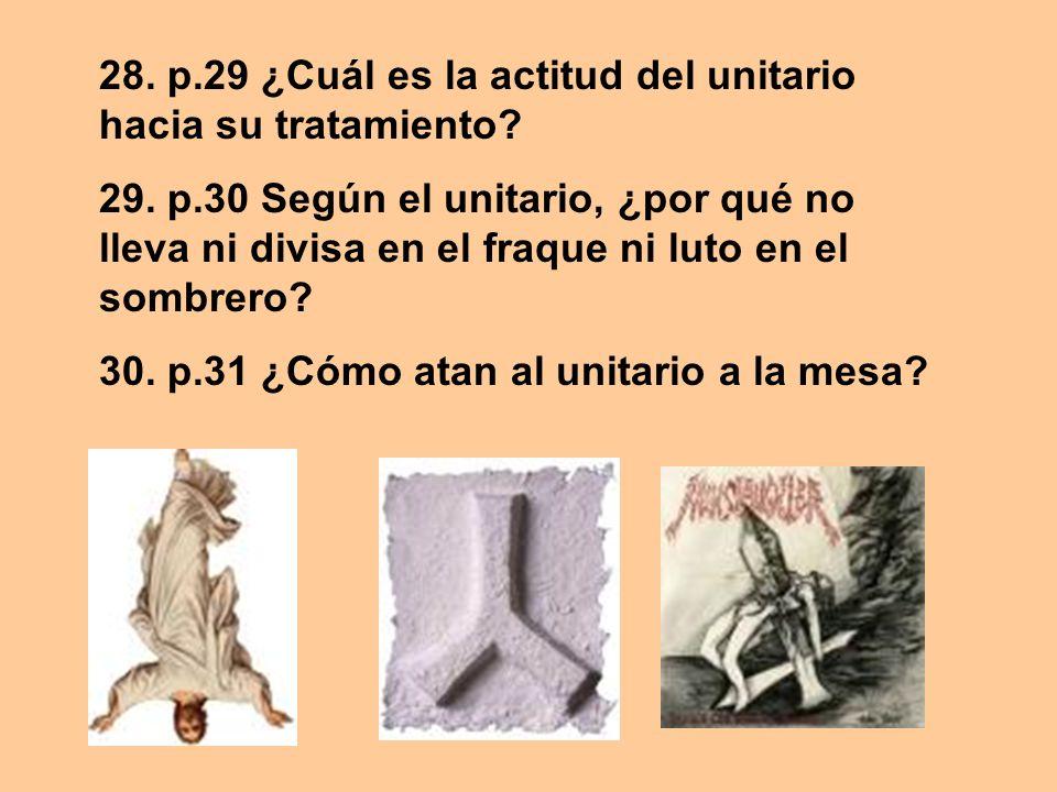 28. p.29 ¿Cuál es la actitud del unitario hacia su tratamiento? 29. p.30 Según el unitario, ¿por qué no lleva ni divisa en el fraque ni luto en el som