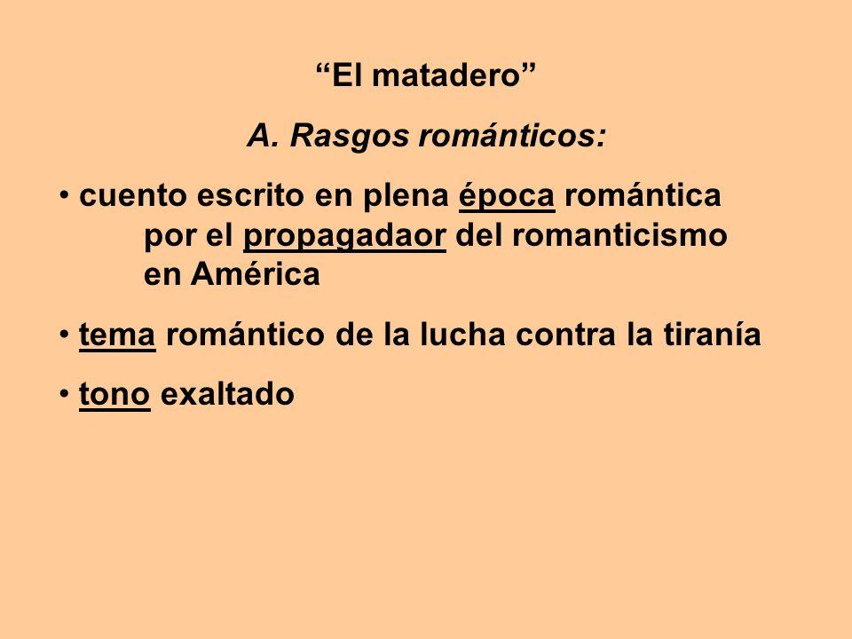 El matadero A. Rasgos románticos: cuento escrito en plena época romántica por el propagadaor del romanticismo en América tema romántico de la lucha co