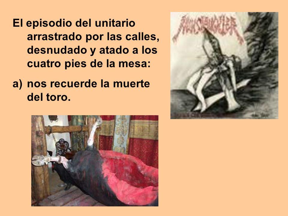 El episodio del unitario arrastrado por las calles, desnudado y atado a los cuatro pies de la mesa: a)nos recuerde la muerte del toro.