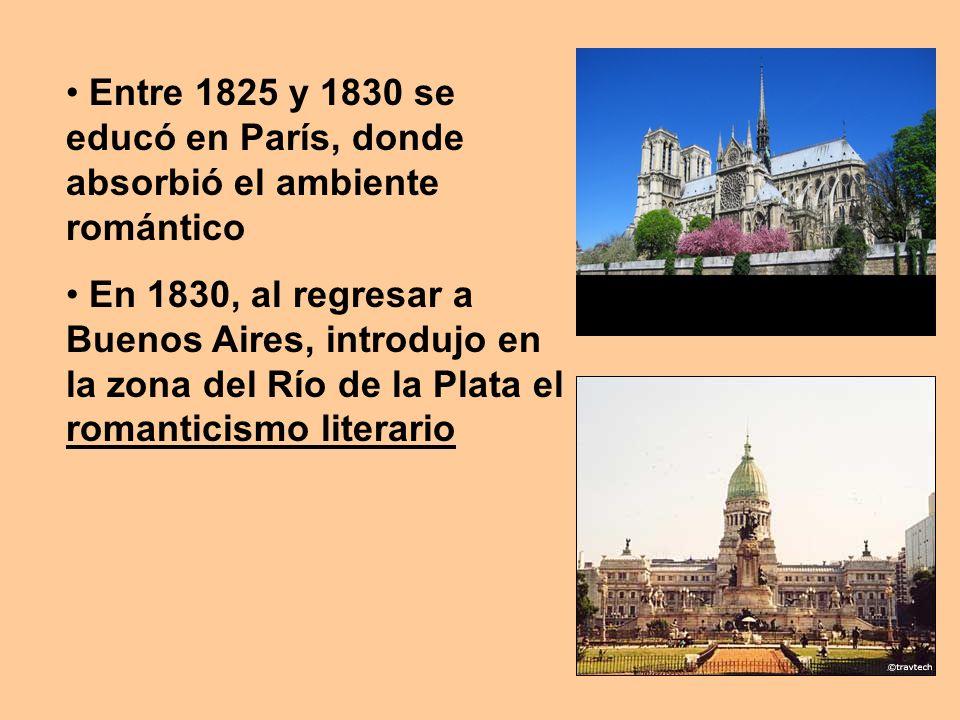 Entre 1825 y 1830 se educó en París, donde absorbió el ambiente romántico En 1830, al regresar a Buenos Aires, introdujo en la zona del Río de la Plata el romanticismo literario