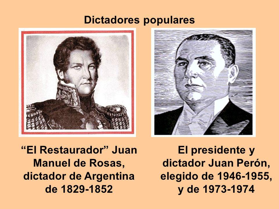 El Restaurador Juan Manuel de Rosas, dictador de Argentina de 1829-1852 El presidente y dictador Juan Perón, elegido de 1946-1955, y de 1973-1974 Dictadores populares