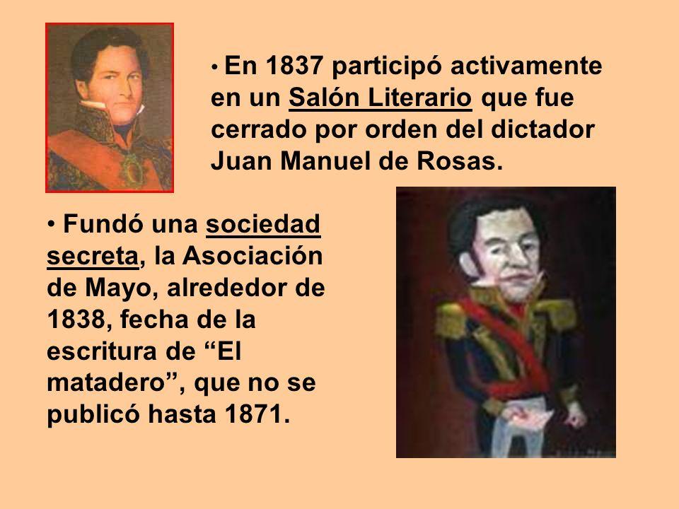 En 1837 participó activamente en un Salón Literario que fue cerrado por orden del dictador Juan Manuel de Rosas. Fundó una sociedad secreta, la Asocia