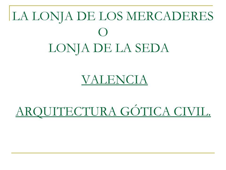 LA LONJA DE LOS MERCADERES O LONJA DE LA SEDA VALENCIA ARQUITECTURA GÓTICA CIVIL.